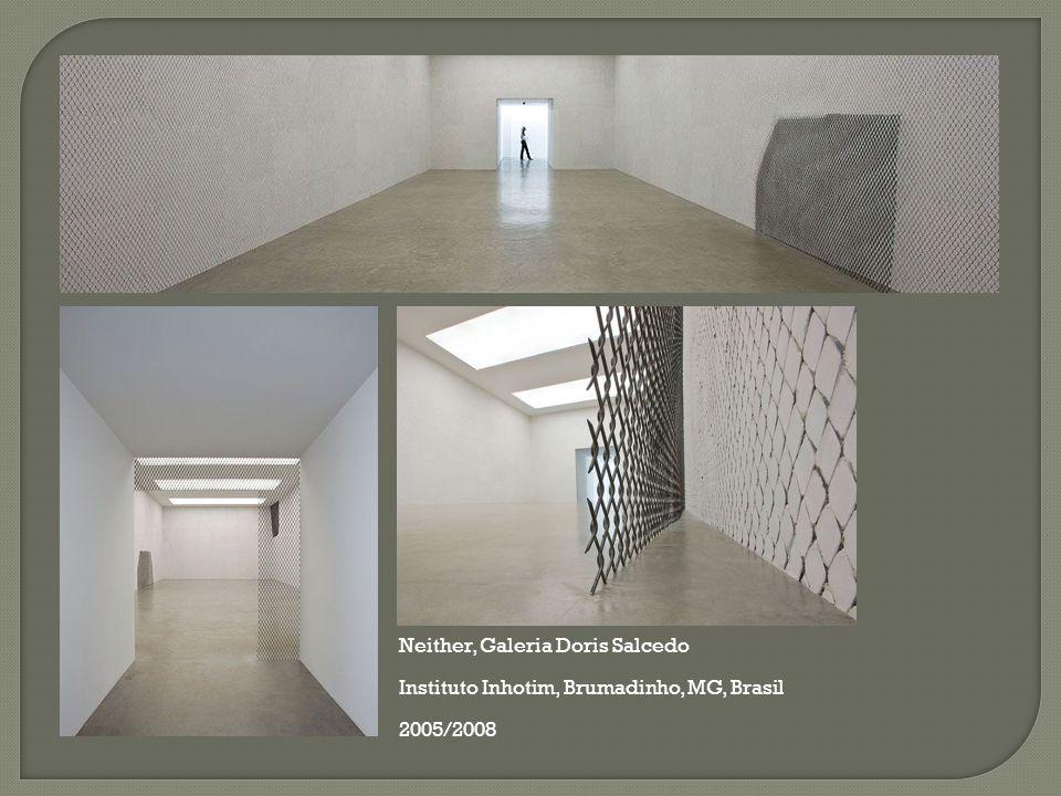 Neither, Galeria Doris Salcedo Instituto Inhotim, Brumadinho, MG, Brasil 2005/2008