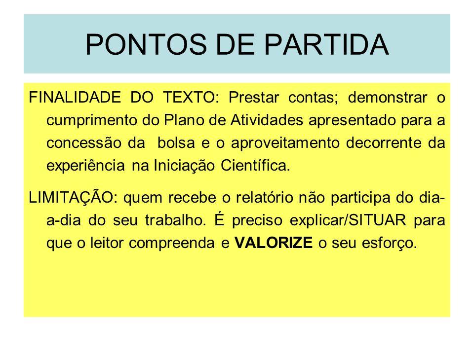 PONTOS DE PARTIDA FINALIDADE DO TEXTO: Prestar contas; demonstrar o cumprimento do Plano de Atividades apresentado para a concessão da bolsa e o aprov