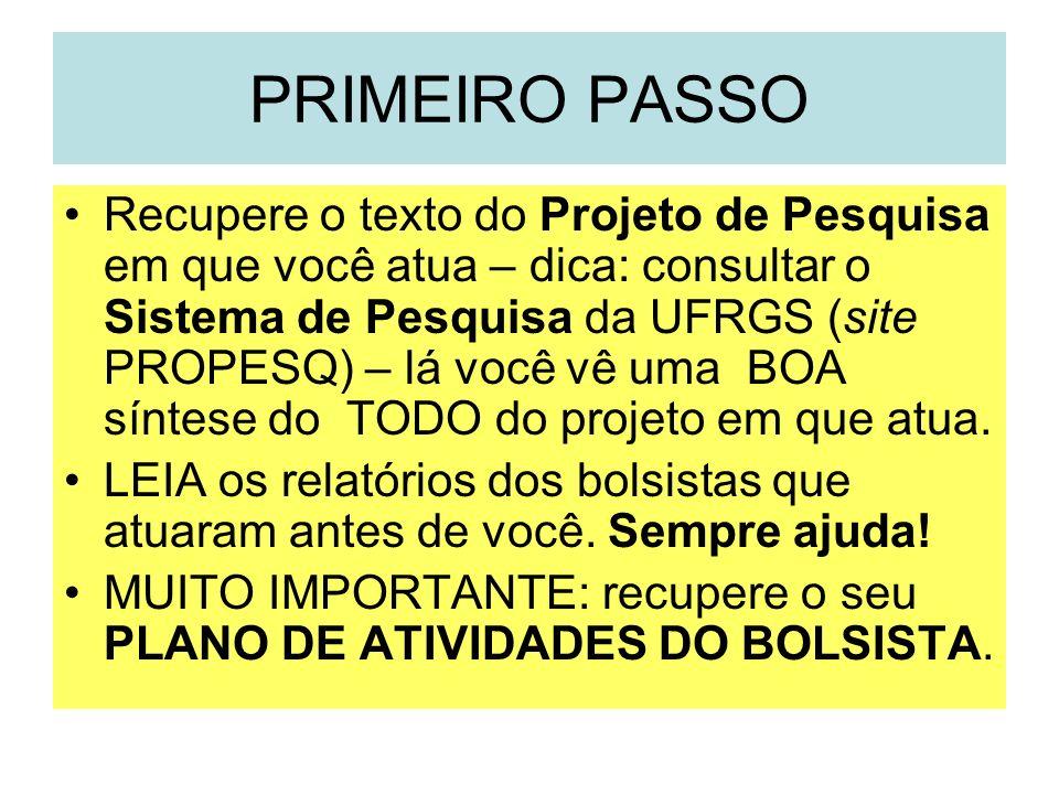 PRIMEIRO PASSO Recupere o texto do Projeto de Pesquisa em que você atua – dica: consultar o Sistema de Pesquisa da UFRGS (site PROPESQ) – lá você vê u