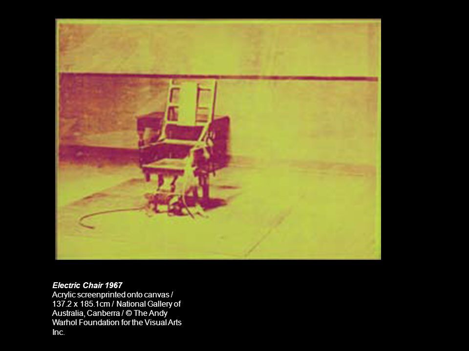 Electric Chair 1967 Acrylic screenprinted onto canvas / 137.2 x 185.1cm / National Gallery of Australia, Canberra / © The Andy Warhol Foundation for t