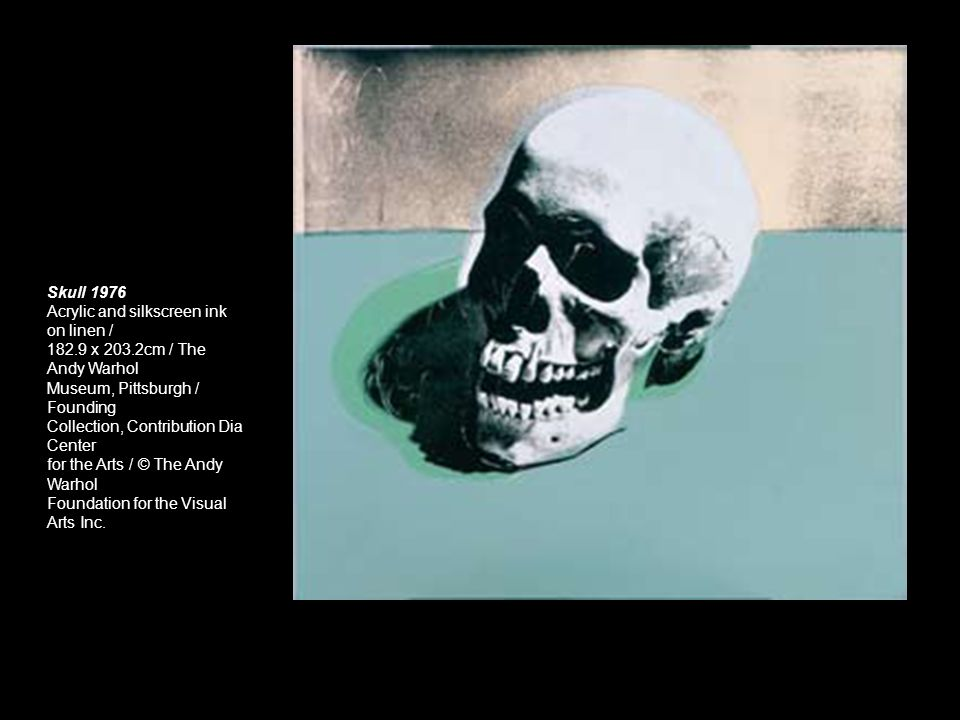 Skull 1976 Acrylic and silkscreen ink on linen / 182.9 x 203.2cm / The Andy Warhol Museum, Pittsburgh / Founding Collection, Contribution Dia Center f
