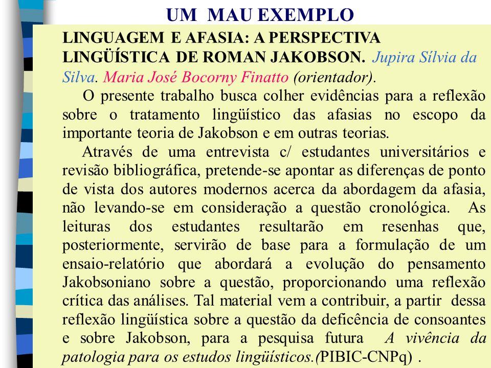 LINGUAGEM E AFASIA: A PERSPECTIVA LINGÜÍSTICA DE ROMAN JAKOBSON. Jupira Sílvia da Silva. Maria José Bocorny Finatto (orientador). O presente trabalho