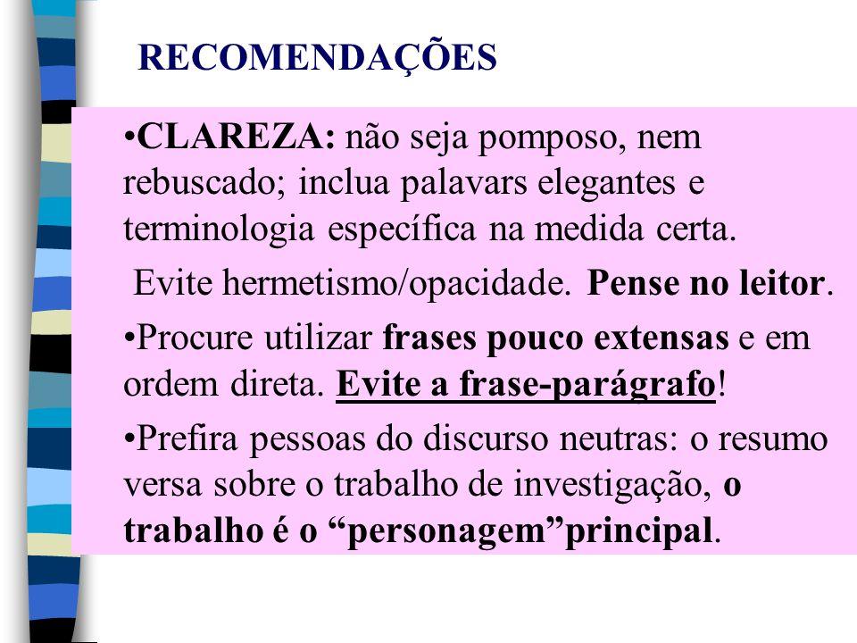 CLAREZA: não seja pomposo, nem rebuscado; inclua palavars elegantes e terminologia específica na medida certa. Evite hermetismo/opacidade. Pense no le