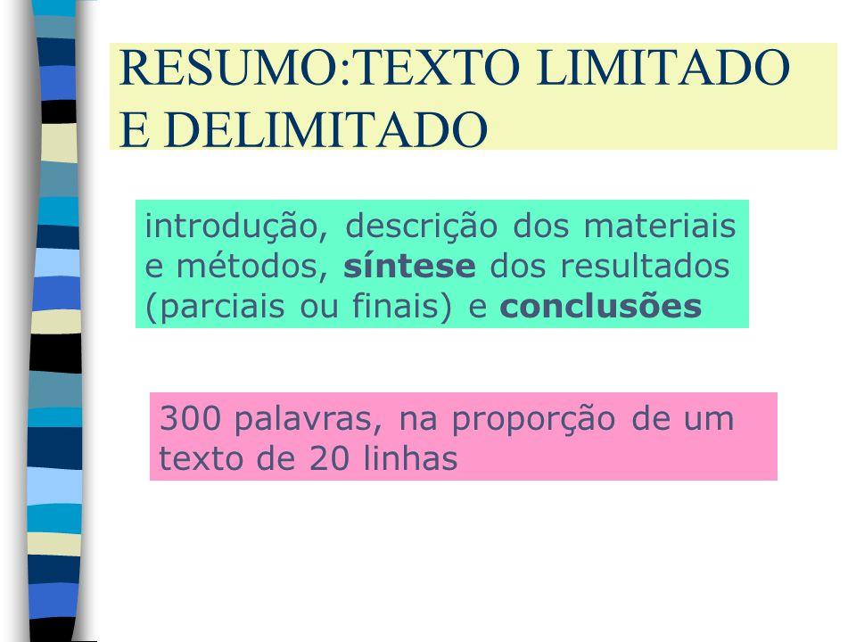 RESUMO:TEXTO LIMITADO E DELIMITADO introdução, descrição dos materiais e métodos, síntese dos resultados (parciais ou finais) e conclusões 300 palavra