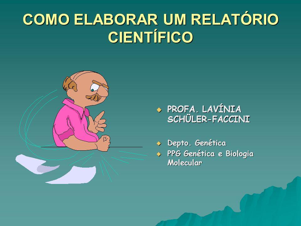 COMO ELABORAR UM RELATÓRIO CIENTÍFICO PROFA. LAVÍNIA SCHÜLER-FACCINI PROFA. LAVÍNIA SCHÜLER-FACCINI Depto. Genética Depto. Genética PPG Genética e Bio