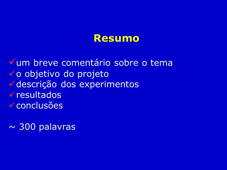 Resumo um breve comentário sobre o tema o objetivo do projeto descrição dos experimentos resultados conclusões ~ 300 palavras
