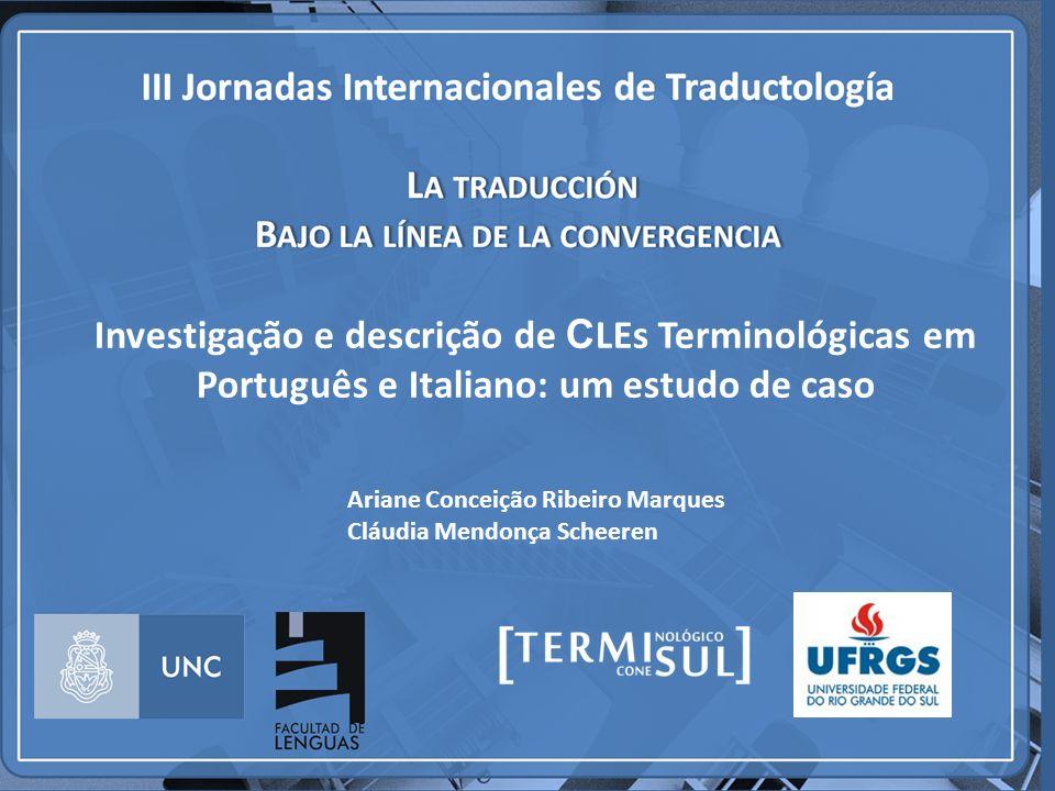 Investigação e descrição de C LEs Terminológicas em Português e Italiano: um estudo de caso Ariane Conceição Ribeiro Marques Cláudia Mendonça Scheeren