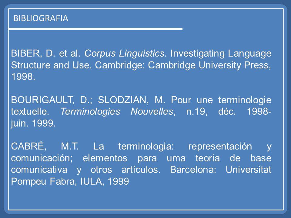 BIBLIOGRAFIA BIBER, D. et al. Corpus Linguistics. Investigating Language Structure and Use. Cambridge: Cambridge University Press, 1998. BOURIGAULT, D