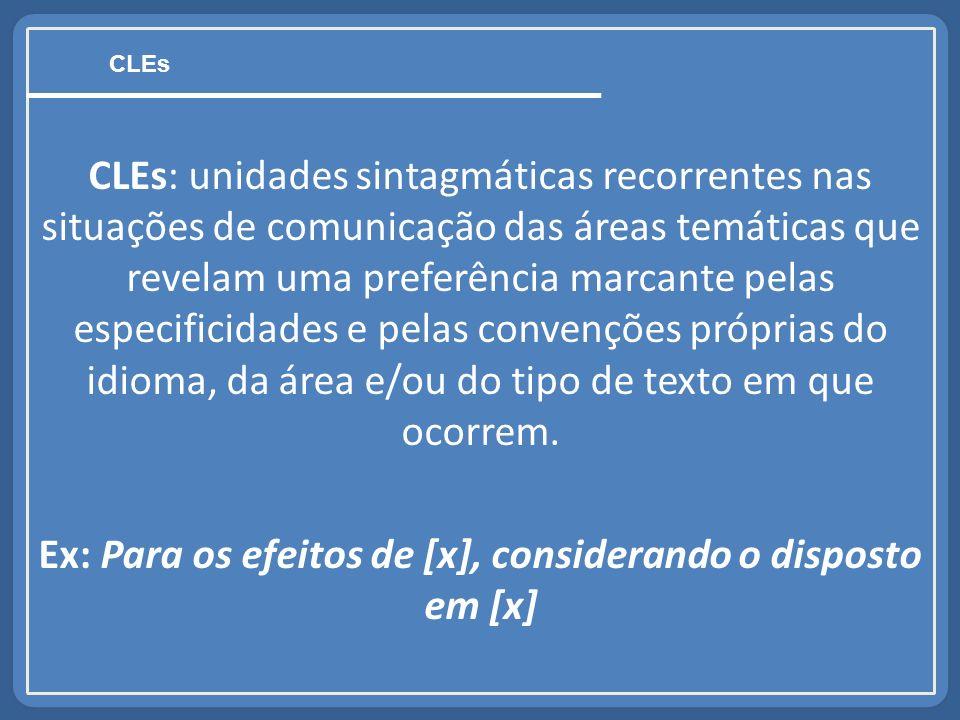 CLEs: unidades sintagmáticas recorrentes nas situações de comunicação das áreas temáticas que revelam uma preferência marcante pelas especificidades e pelas convenções próprias do idioma, da área e/ou do tipo de texto em que ocorrem.