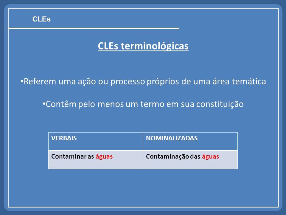 CLEs terminológicas Referem uma ação ou processo próprios de uma área temática Contêm pelo menos um termo em sua constituição CLEs VERBAISNOMINALIZADA