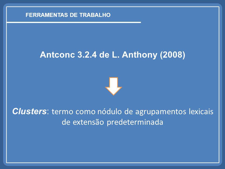 Antconc 3.2.4 de L. Anthony (2008) Clusters: termo como nódulo de agrupamentos lexicais de extensão predeterminada FERRAMENTAS DE TRABALHO