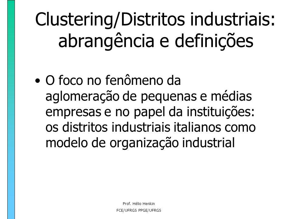 Prof. Hélio Henkin FCE/UFRGS PPGE/UFRGS Clustering/Distritos industriais: abrangência e definições O foco no fenômeno da aglomeração de pequenas e méd