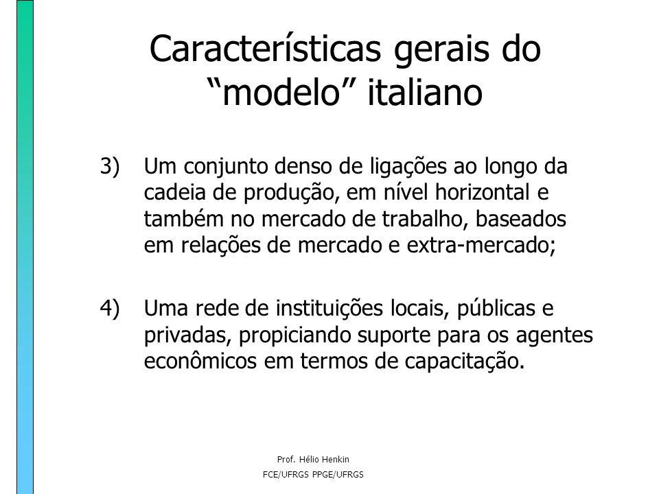 Prof. Hélio Henkin FCE/UFRGS PPGE/UFRGS Características gerais do modelo italiano 3) Um conjunto denso de ligações ao longo da cadeia de produção, em