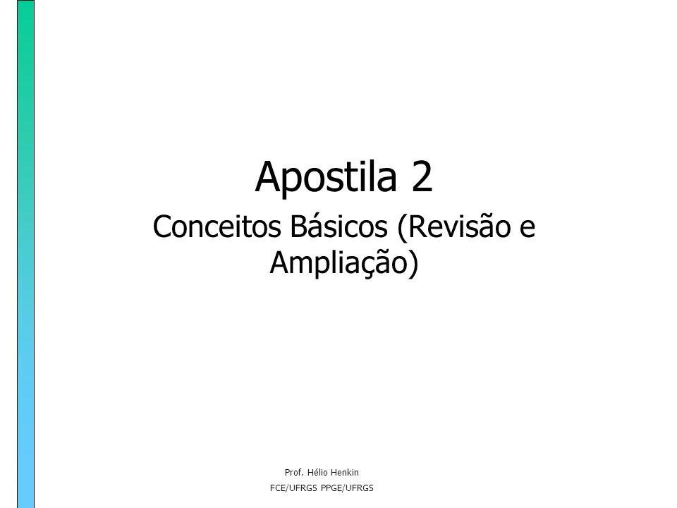 Prof. Hélio Henkin FCE/UFRGS PPGE/UFRGS Apostila 2 Conceitos Básicos (Revisão e Ampliação)