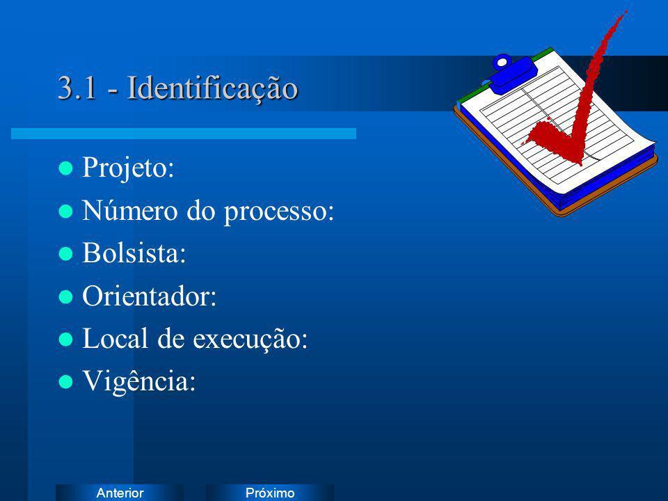 PróximoAnterior 3.1 - Identificação Projeto: Número do processo: Bolsista: Orientador: Local de execução: Vigência: