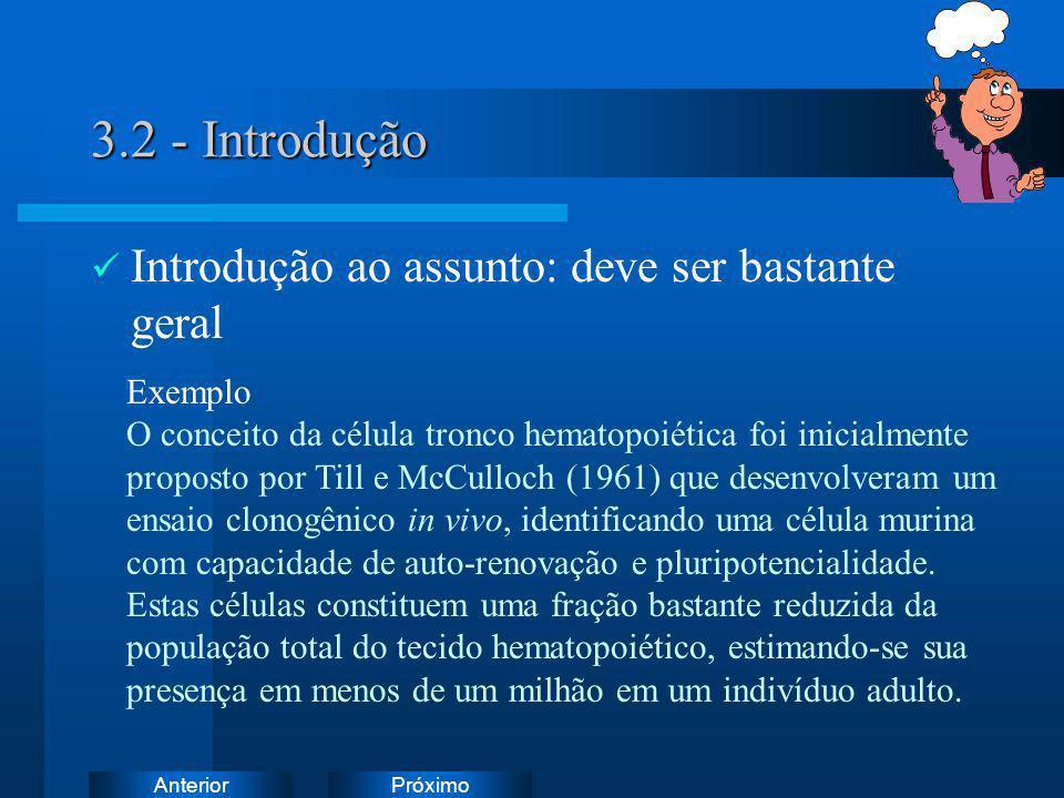 PróximoAnterior 3.2 - Introdução Introdução ao assunto: deve ser bastante geral Exemplo O conceito da célula tronco hematopoiética foi inicialmente pr