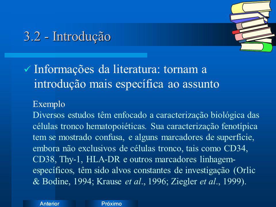 PróximoAnterior 3.2 - Introdução Informações da literatura: tornam a introdução mais específica ao assunto Exemplo Diversos estudos têm enfocado a car