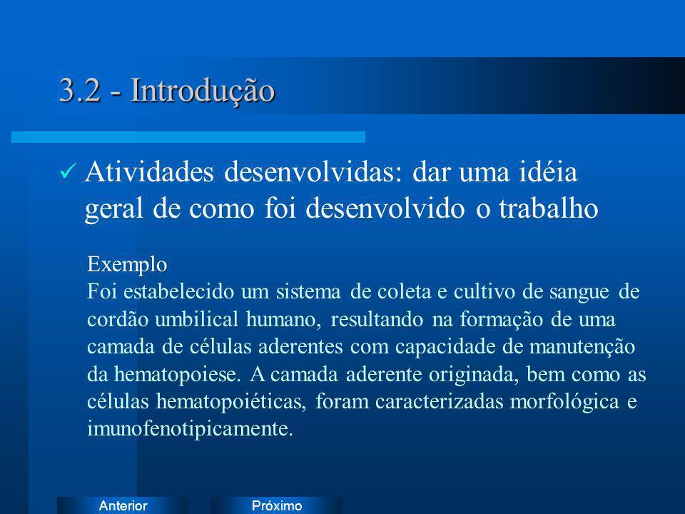 PróximoAnterior 3.2 - Introdução Atividades desenvolvidas: dar uma idéia geral de como foi desenvolvido o trabalho Exemplo Foi estabelecido um sistema