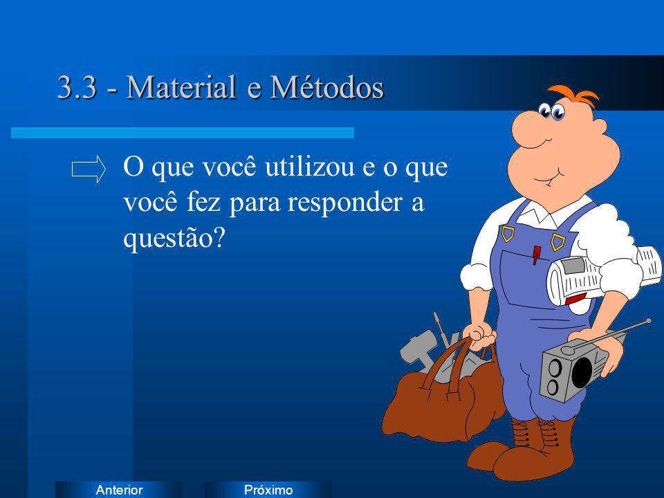 PróximoAnterior 3.3 - Material e Métodos O que você utilizou e o que você fez para responder a questão?