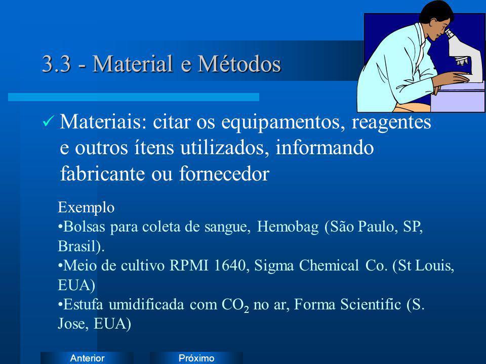PróximoAnterior 3.3 - Material e Métodos Materiais: citar os equipamentos, reagentes e outros ítens utilizados, informando fabricante ou fornecedor Ex
