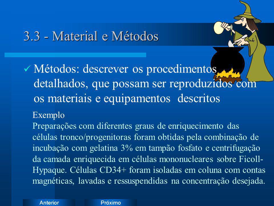 PróximoAnterior 3.3 - Material e Métodos Métodos: descrever os procedimentos detalhados, que possam ser reproduzidos com os materiais e equipamentos d