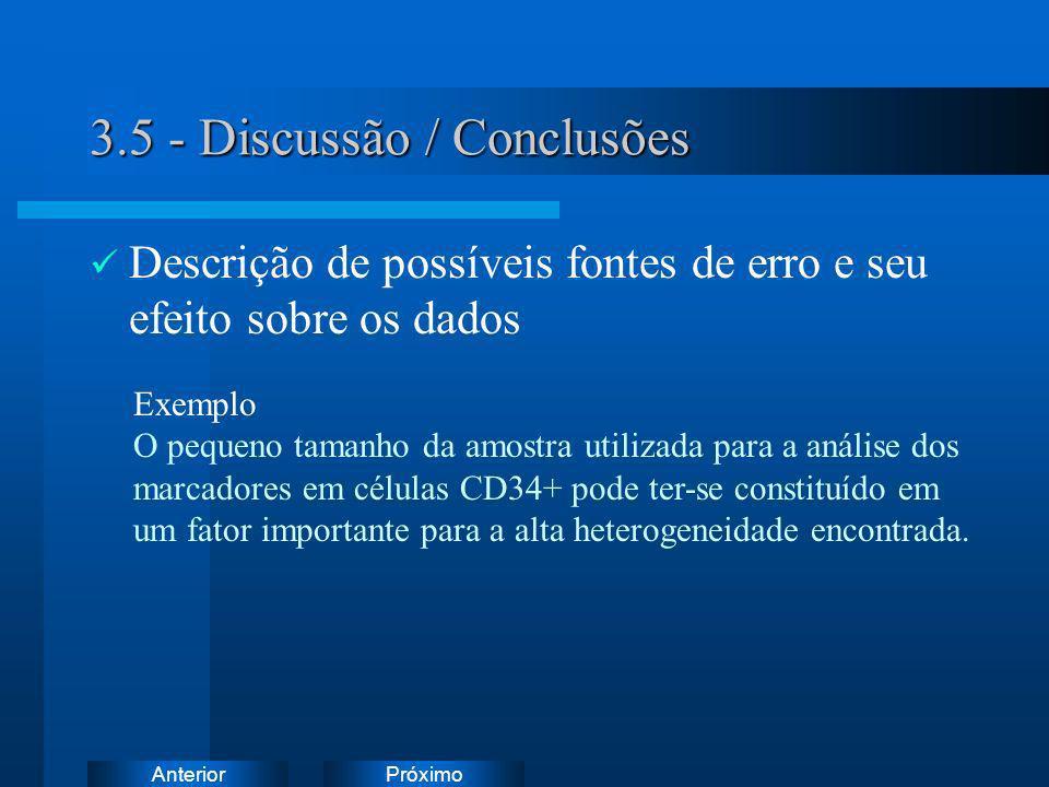 PróximoAnterior 3.5 - Discussão / Conclusões Descrição de possíveis fontes de erro e seu efeito sobre os dados Exemplo O pequeno tamanho da amostra ut