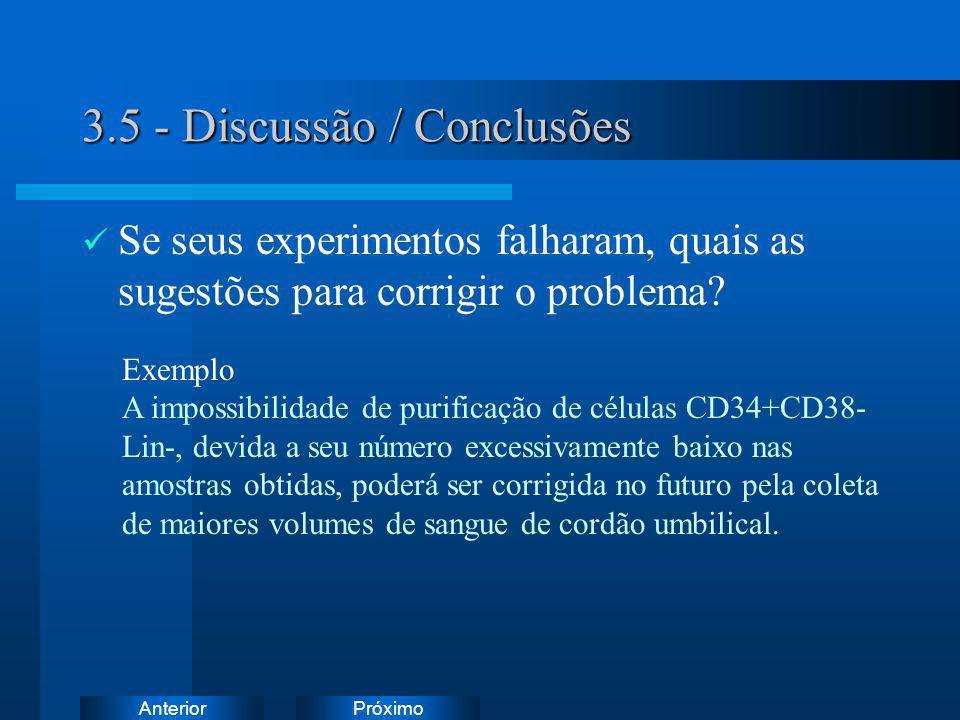 PróximoAnterior 3.5 - Discussão / Conclusões Se seus experimentos falharam, quais as sugestões para corrigir o problema? Exemplo A impossibilidade de