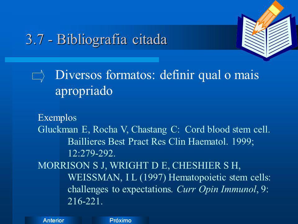 PróximoAnterior 3.7 - Bibliografia citada Exemplos Gluckman E, Rocha V, Chastang C: Cord blood stem cell. Baillieres Best Pract Res Clin Haematol. 199