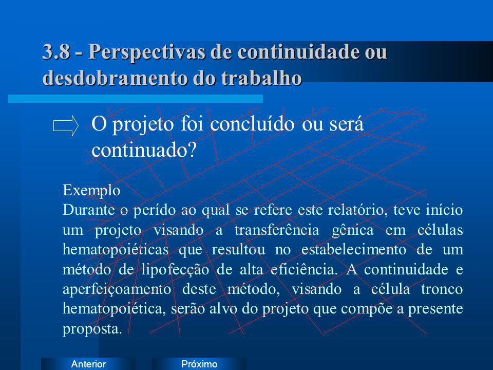 PróximoAnterior 3.8 - Perspectivas de continuidade ou desdobramento do trabalho Exemplo Durante o perído ao qual se refere este relatório, teve início