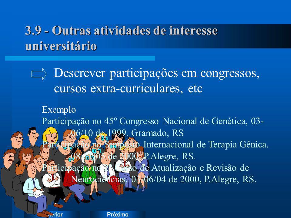 PróximoAnterior 3.9 - Outras atividades de interesse universitário Exemplo Participação no 45º Congresso Nacional de Genética, 03- 06/10 de 1999, Gram