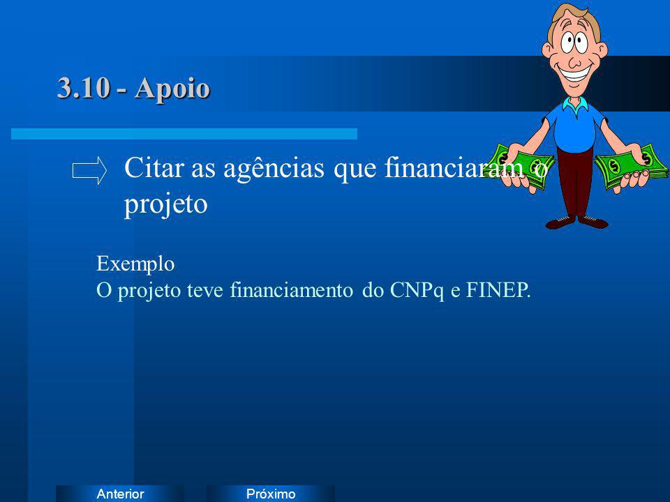 PróximoAnterior 3.10 - Apoio Exemplo O projeto teve financiamento do CNPq e FINEP. Citar as agências que financiaram o projeto