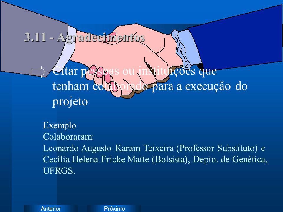 PróximoAnterior 3.11 - Agradecimentos Exemplo Colaboraram: Leonardo Augusto Karam Teixeira (Professor Substituto) e Cecília Helena Fricke Matte (Bolsi