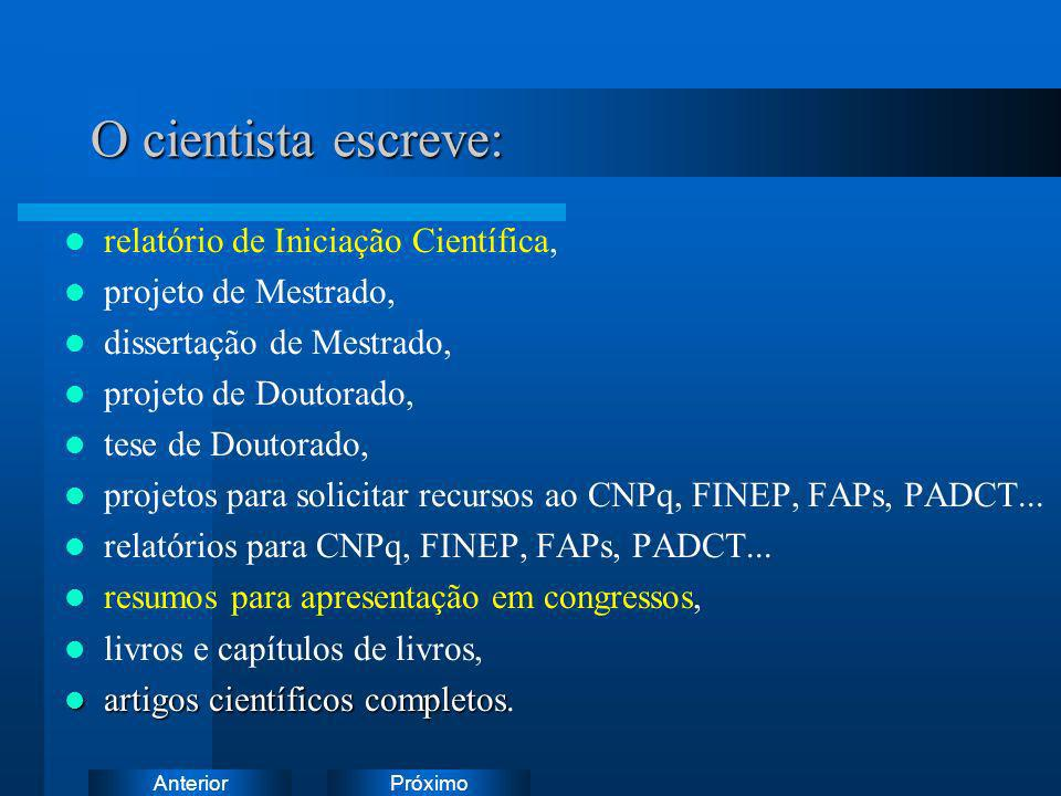 PróximoAnterior O cientista escreve: relatório de Iniciação Científica, projeto de Mestrado, dissertação de Mestrado, projeto de Doutorado, tese de Do