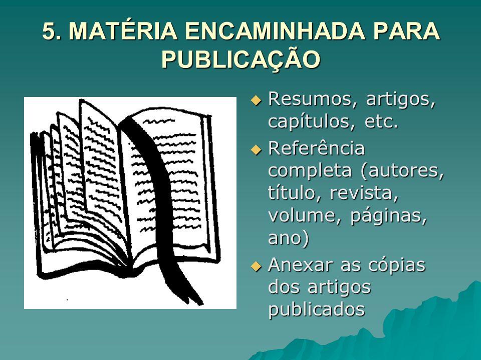 5. MATÉRIA ENCAMINHADA PARA PUBLICAÇÃO Resumos, artigos, capítulos, etc. Resumos, artigos, capítulos, etc. Referência completa (autores, título, revis