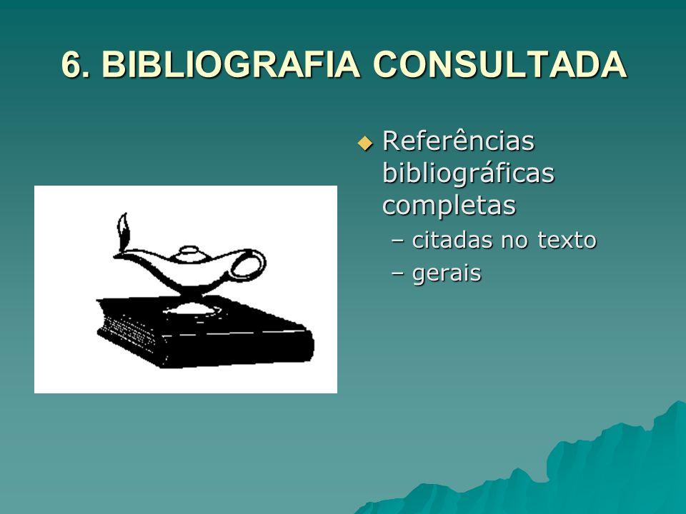 6. BIBLIOGRAFIA CONSULTADA Referências bibliográficas completas Referências bibliográficas completas –citadas no texto –gerais