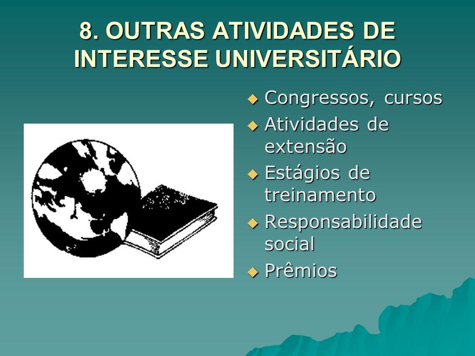 8. OUTRAS ATIVIDADES DE INTERESSE UNIVERSITÁRIO Congressos, cursos Congressos, cursos Atividades de extensão Atividades de extensão Estágios de treina