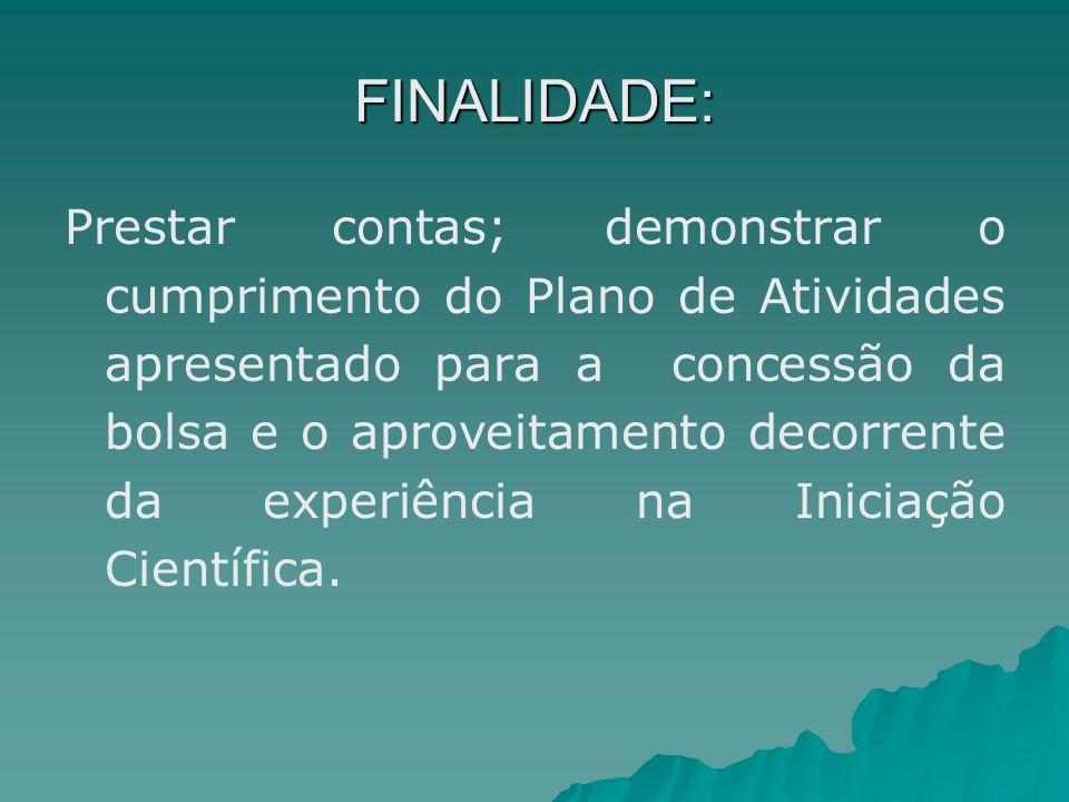 FINALIDADE: Prestar contas; demonstrar o cumprimento do Plano de Atividades apresentado para a concessão da bolsa e o aproveitamento decorrente da exp