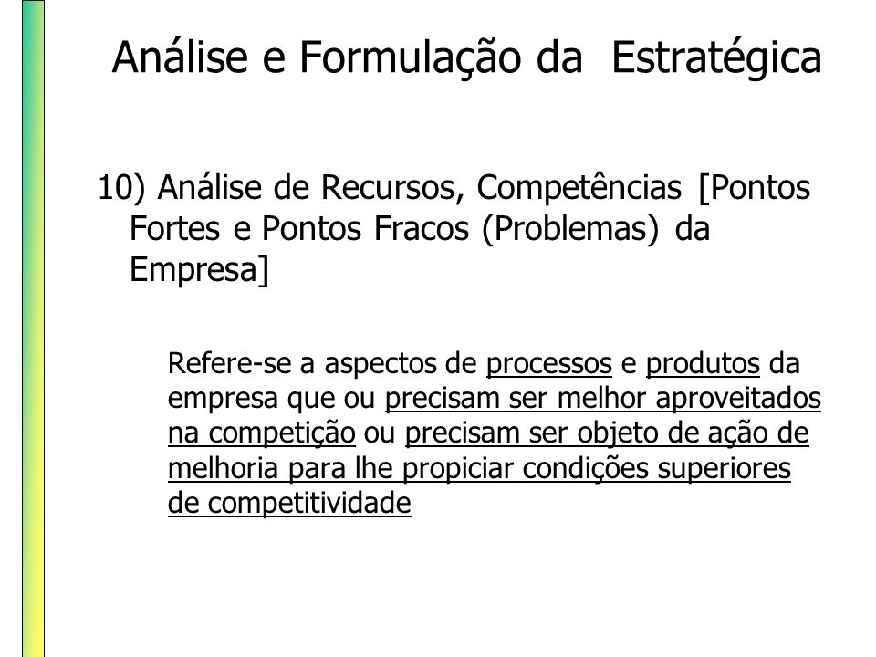 10) Análise de Recursos, Competências [Pontos Fortes e Pontos Fracos (Problemas) da Empresa] Refere-se a aspectos de processos e produtos da empresa q