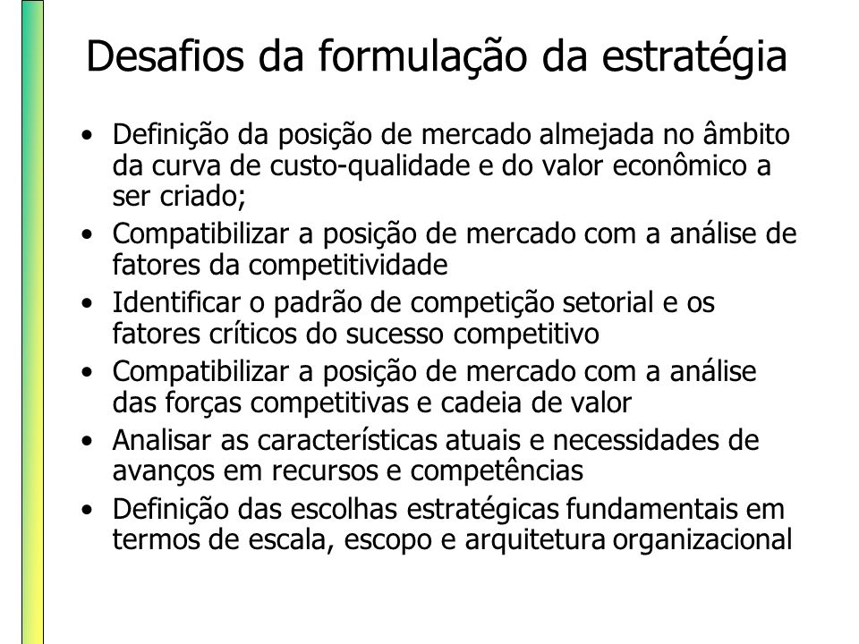Desafios da formulação da estratégia Definição da posição de mercado almejada no âmbito da curva de custo-qualidade e do valor econômico a ser criado;