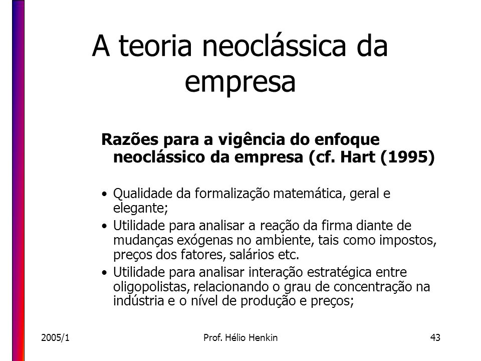 2005/1Prof. Hélio Henkin43 A teoria neoclássica da empresa Razões para a vigência do enfoque neoclássico da empresa (cf. Hart (1995) Qualidade da form