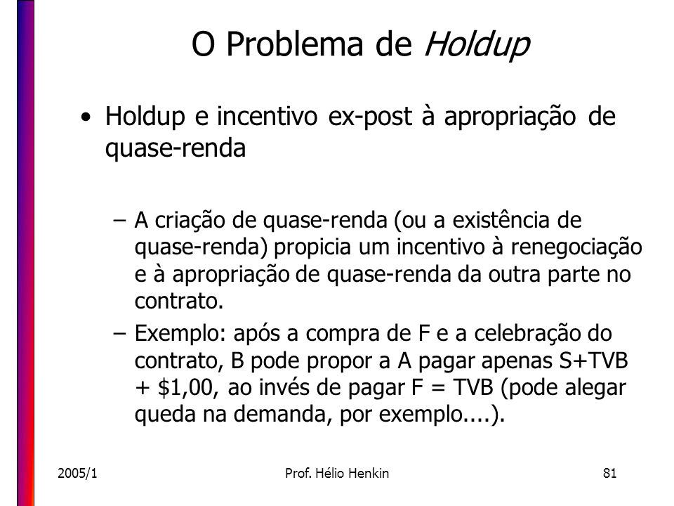 2005/1Prof. Hélio Henkin81 O Problema de Holdup Holdup e incentivo ex-post à apropriação de quase-renda –A criação de quase-renda (ou a existência de