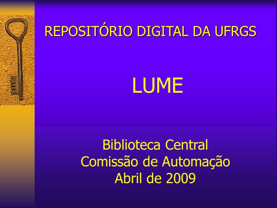 REPOSITÓRIO DIGITAL DA UFRGS LUME Biblioteca Central Comissão de Automação Abril de 2009