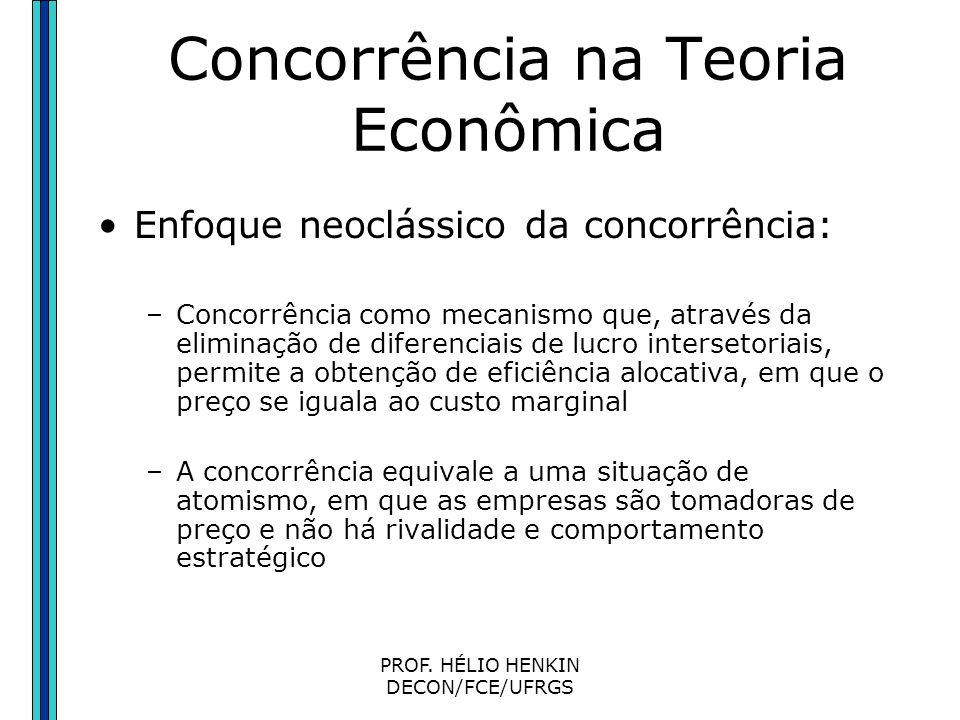 PROF. HÉLIO HENKIN DECON/FCE/UFRGS Concorrência na Teoria Econômica Enfoque Marxista da concorrência: –Concorrência como mecanismo indutor do progress