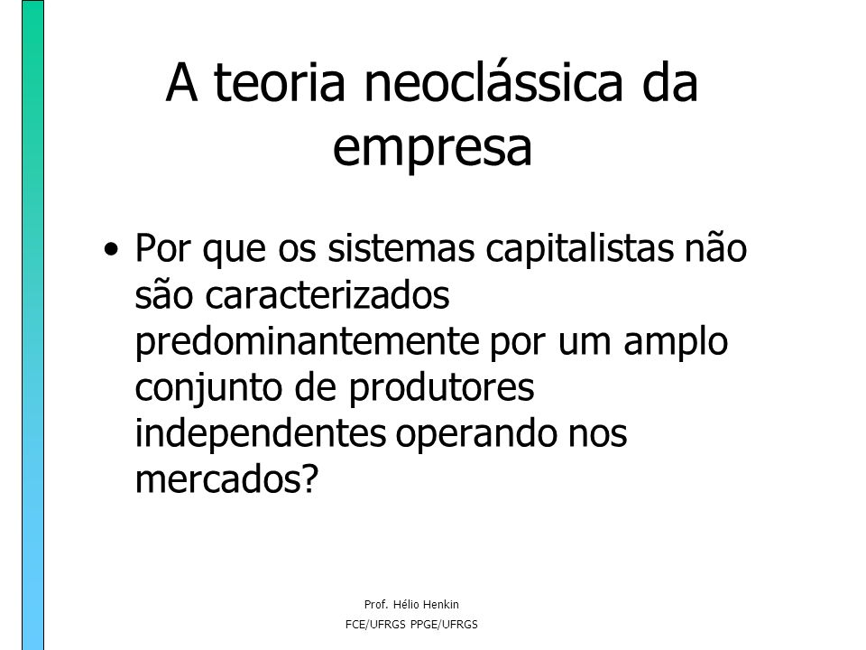 Prof. Hélio Henkin FCE/UFRGS PPGE/UFRGS A teoria neoclássica da empresa Se a troca no mercado gera eficiência e bem-estar social (com pressupostos de