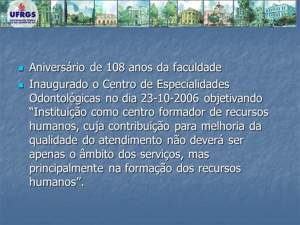 Aniversário de 108 anos da faculdade Aniversário de 108 anos da faculdade Inaugurado o Centro de Especialidades Odontológicas no dia 23-10-2006 objeti
