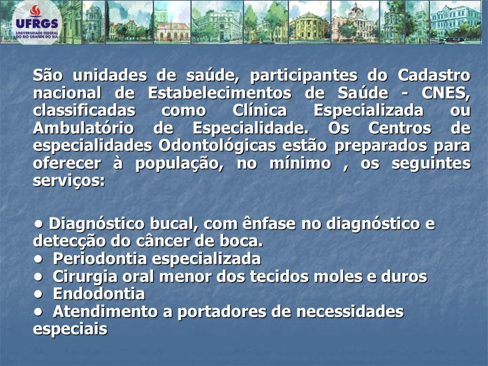 São unidades de saúde, participantes do Cadastro nacional de Estabelecimentos de Saúde - CNES, classificadas como Clínica Especializada ou Ambulatório