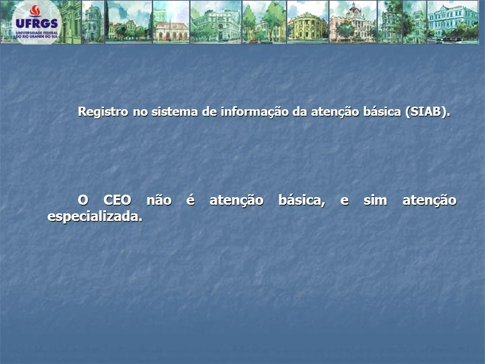 Registro no sistema de informação da atenção básica (SIAB). O CEO não é atenção básica, e sim atenção especializada.
