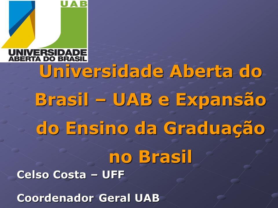 Universidade Aberta do Brasil – UAB e Expansão do Ensino da Graduação no Brasil Celso Costa – UFF Coordenador Geral UAB