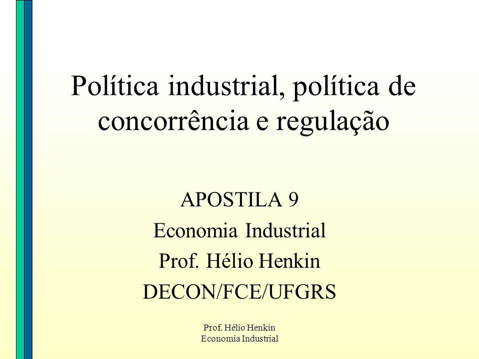 Prof. Hélio Henkin Economia Industrial Política industrial, política de concorrência e regulação APOSTILA 9 Economia Industrial Prof. Hélio Henkin DEC