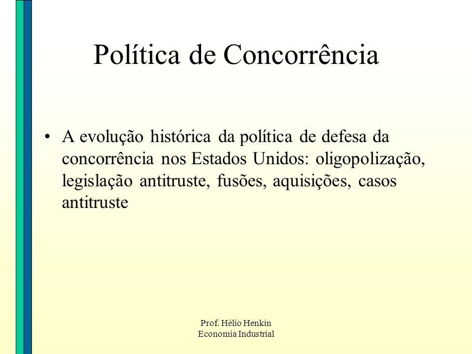 Prof. Hélio Henkin Economia Industrial A evolução histórica da política de defesa da concorrência nos Estados Unidos: oligopolização, legislação antit